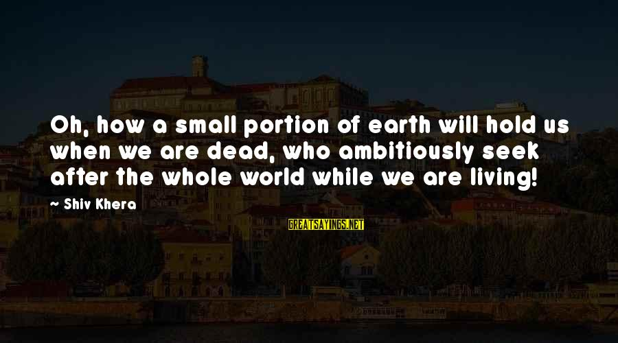 Love Pair Of Shoes Sayings By Shiv Khera: Oh, how a small portion of earth will hold us when we are dead, who