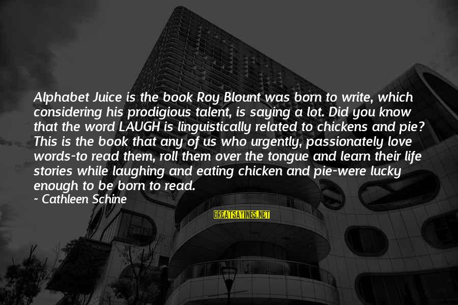 Love Passionately Sayings By Cathleen Schine: Alphabet Juice is the book Roy Blount was born to write, which considering his prodigious