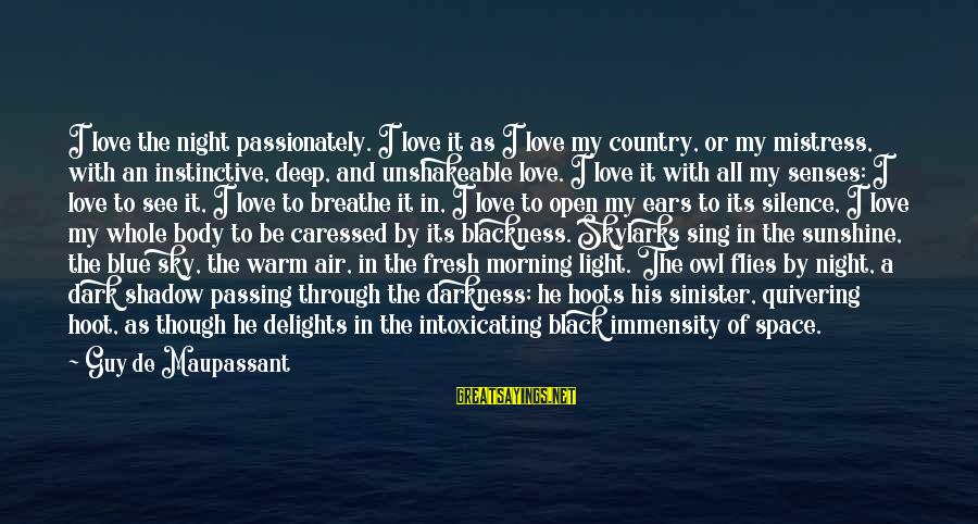 Love Passionately Sayings By Guy De Maupassant: I love the night passionately. I love it as I love my country, or my