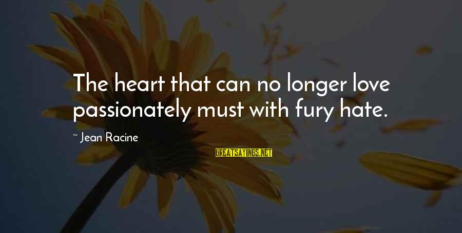 Love Passionately Sayings By Jean Racine: The heart that can no longer love passionately must with fury hate.