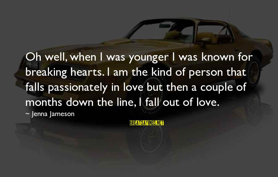 Love Passionately Sayings By Jenna Jameson: Oh well, when I was younger I was known for breaking hearts. I am the
