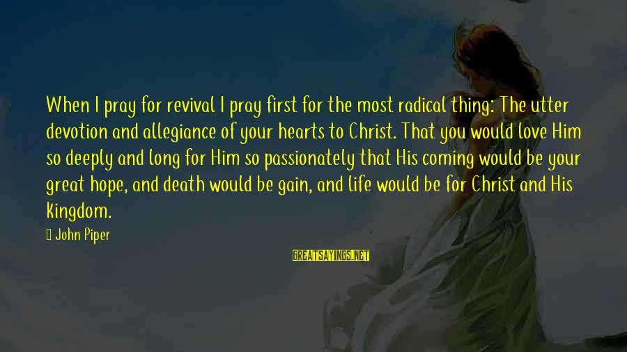 Love Passionately Sayings By John Piper: When I pray for revival I pray first for the most radical thing: The utter