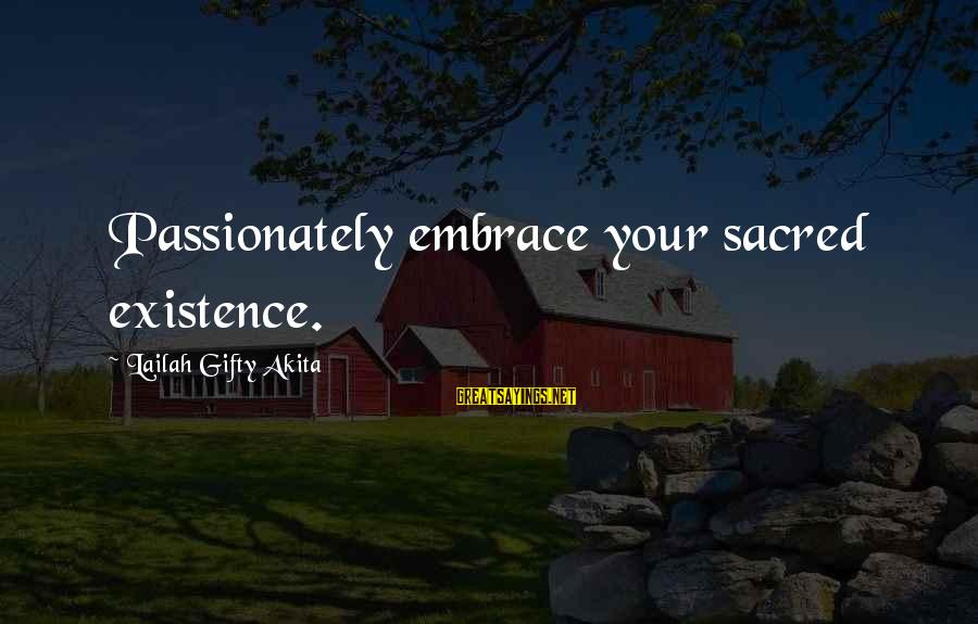 Love Passionately Sayings By Lailah Gifty Akita: Passionately embrace your sacred existence.