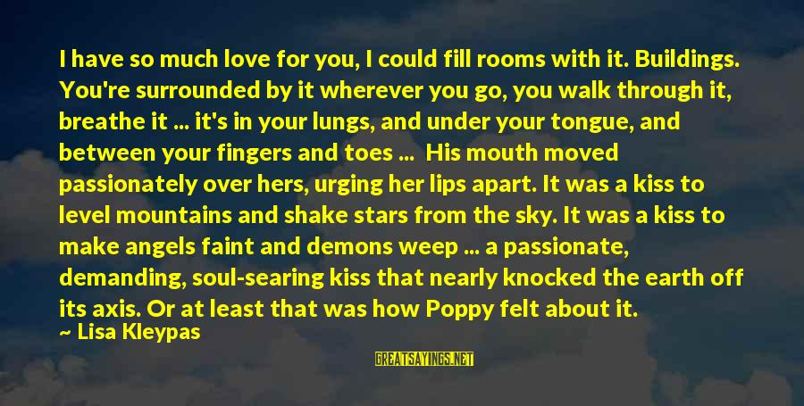 Love Passionately Sayings By Lisa Kleypas: I have so much love for you, I could fill rooms with it. Buildings. You're