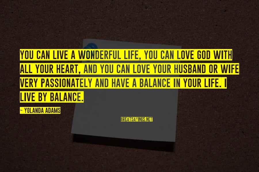 Love Passionately Sayings By Yolanda Adams: You can live a wonderful life, you can love God with all your heart, and