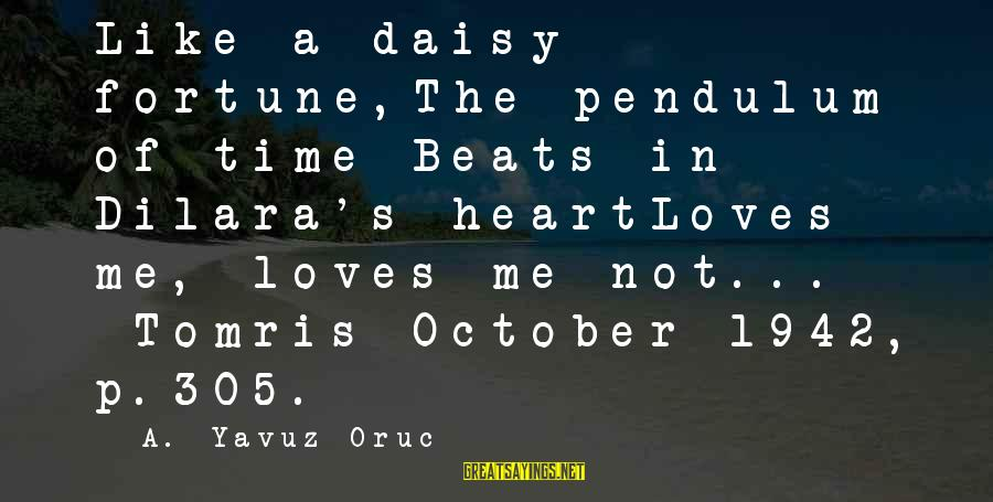 Love Pendulum Sayings By A. Yavuz Oruc: Like a daisy fortune,The pendulum of time Beats in Dilara's heartLoves me, loves me not...