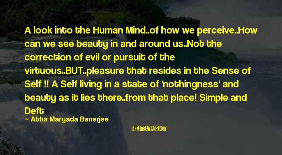 Love Perceive Sayings By Abha Maryada Banerjee: A look into the Human Mind..of how we perceive..How can we see beauty in and