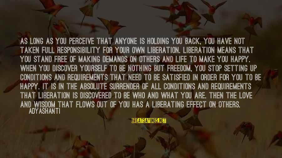 Love Perceive Sayings By Adyashanti: As long as you perceive that anyone is holding you back, you have not taken