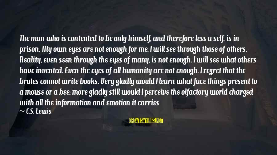Love Perceive Sayings By C.S. Lewis: The man who is contented to be only himself, and therefore less a self, is