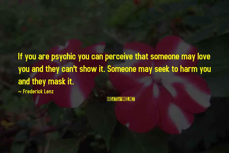 Love Perceive Sayings By Frederick Lenz: If you are psychic you can perceive that someone may love you and they can't