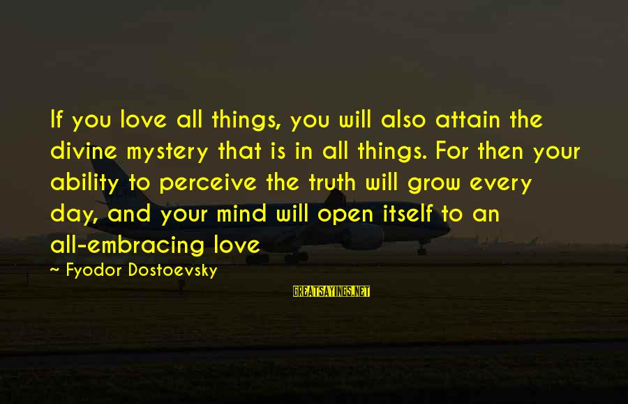 Love Perceive Sayings By Fyodor Dostoevsky: If you love all things, you will also attain the divine mystery that is in