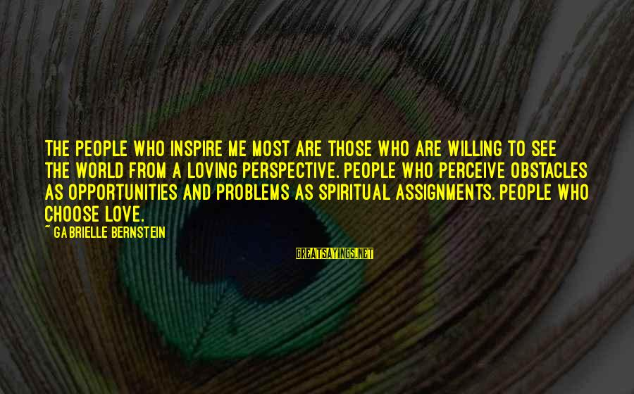 Love Perceive Sayings By Gabrielle Bernstein: The people who inspire me most are those who are willing to see the world