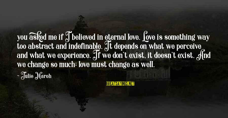 Love Perceive Sayings By Julie Maroh: you asked me if I believed in eternal love. Love is something way too abstract