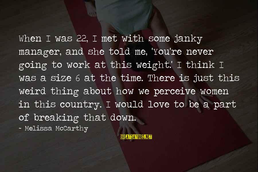 Love Perceive Sayings By Melissa McCarthy: When I was 22, I met with some janky manager, and she told me, 'You're