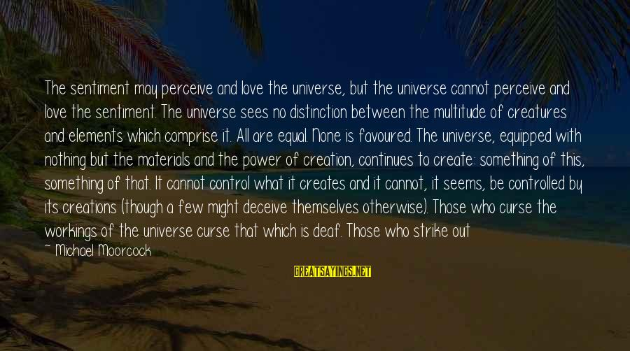 Love Perceive Sayings By Michael Moorcock: The sentiment may perceive and love the universe, but the universe cannot perceive and love