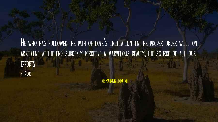 Love Perceive Sayings By Plato: He who has followed the path of love's initiation in the proper order will on