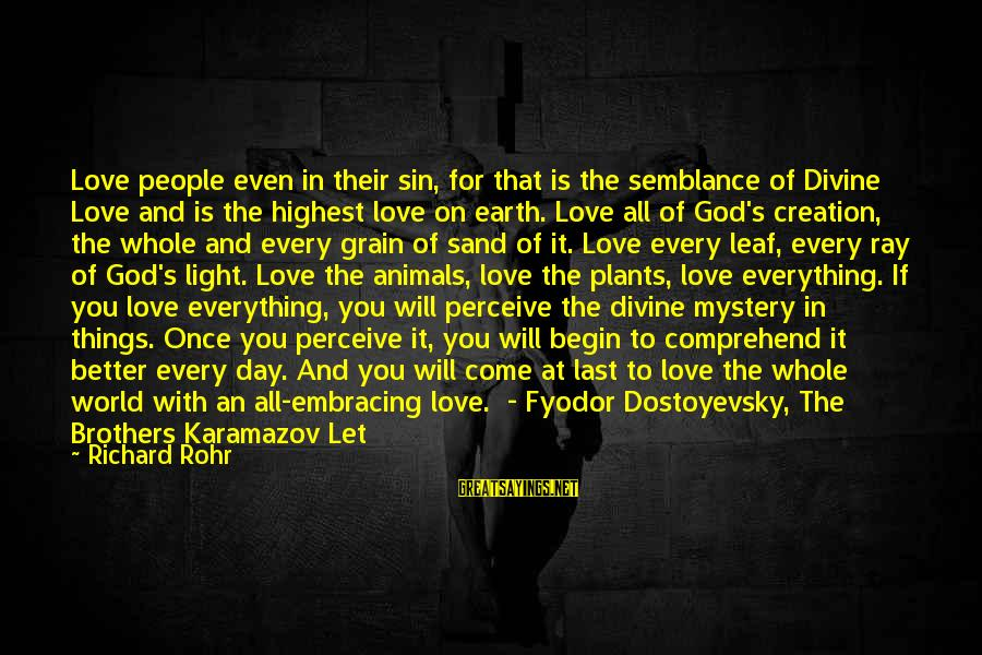 Love Perceive Sayings By Richard Rohr: Love people even in their sin, for that is the semblance of Divine Love and