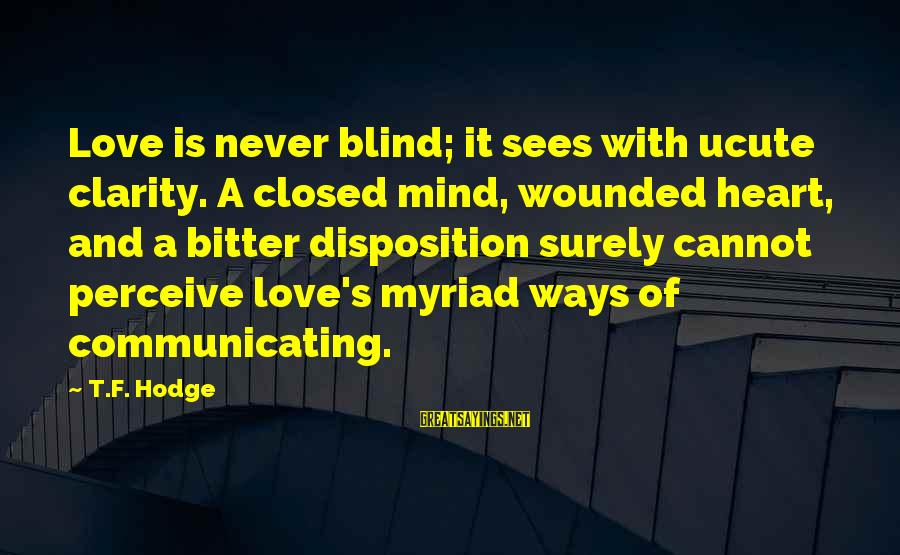 Love Perceive Sayings By T.F. Hodge: Love is never blind; it sees with ucute clarity. A closed mind, wounded heart, and