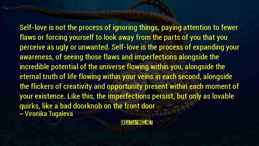 Love Perceive Sayings By Vironika Tugaleva: Self-love is not the process of ignoring things, paying attention to fewer flaws or forcing