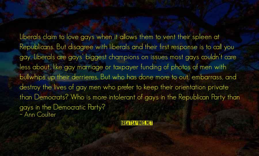 Love Photos Sayings By Ann Coulter: Liberals claim to love gays when it allows them to vent their spleen at Republicans.