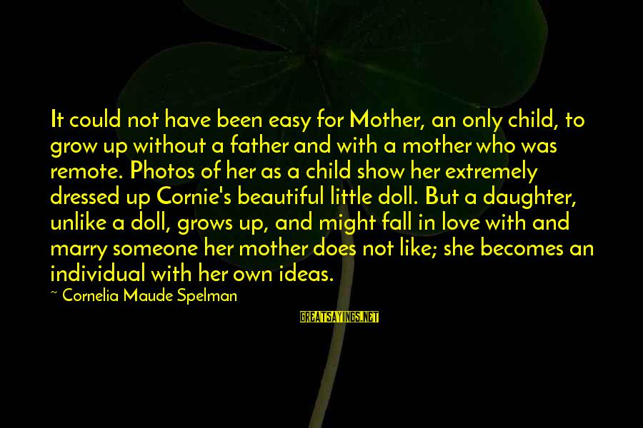 Love Photos Sayings By Cornelia Maude Spelman: It could not have been easy for Mother, an only child, to grow up without