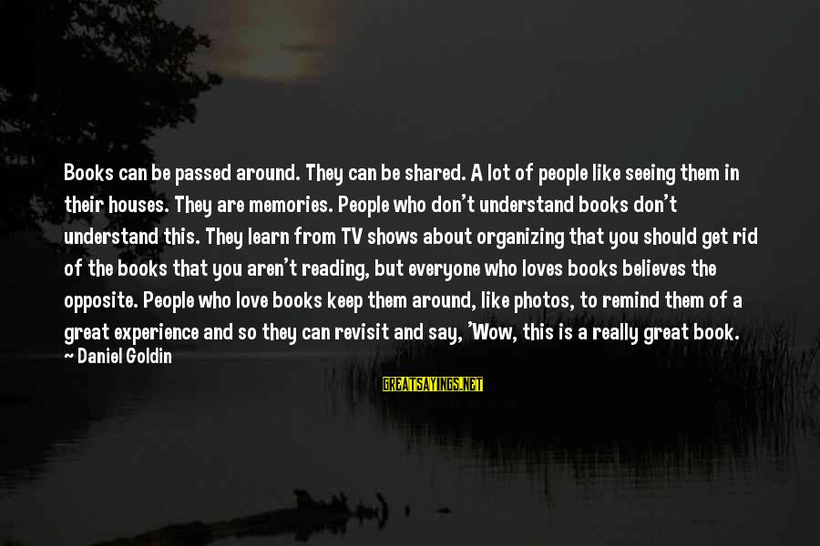 Love Photos Sayings By Daniel Goldin: Books can be passed around. They can be shared. A lot of people like seeing