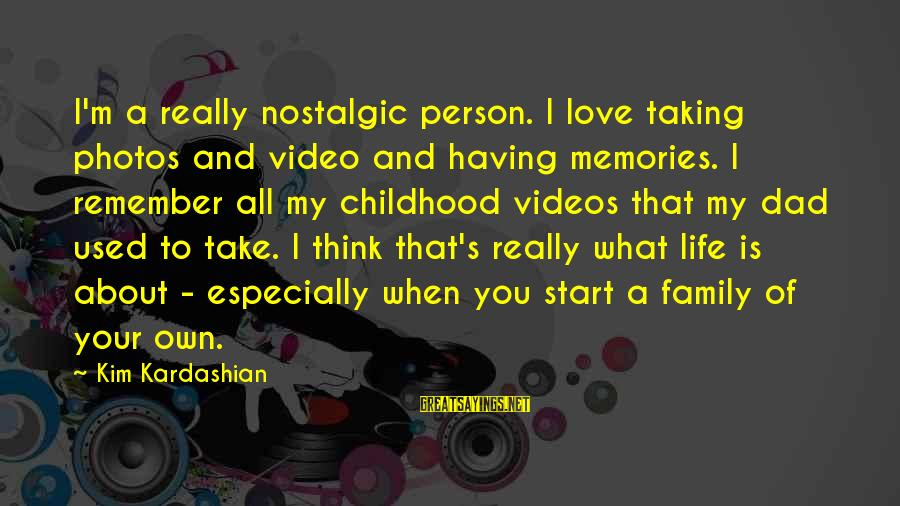 Love Photos Sayings By Kim Kardashian: I'm a really nostalgic person. I love taking photos and video and having memories. I