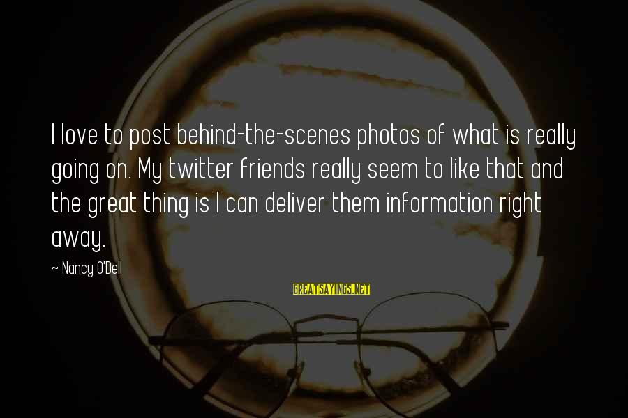 Love Photos Sayings By Nancy O'Dell: I love to post behind-the-scenes photos of what is really going on. My twitter friends