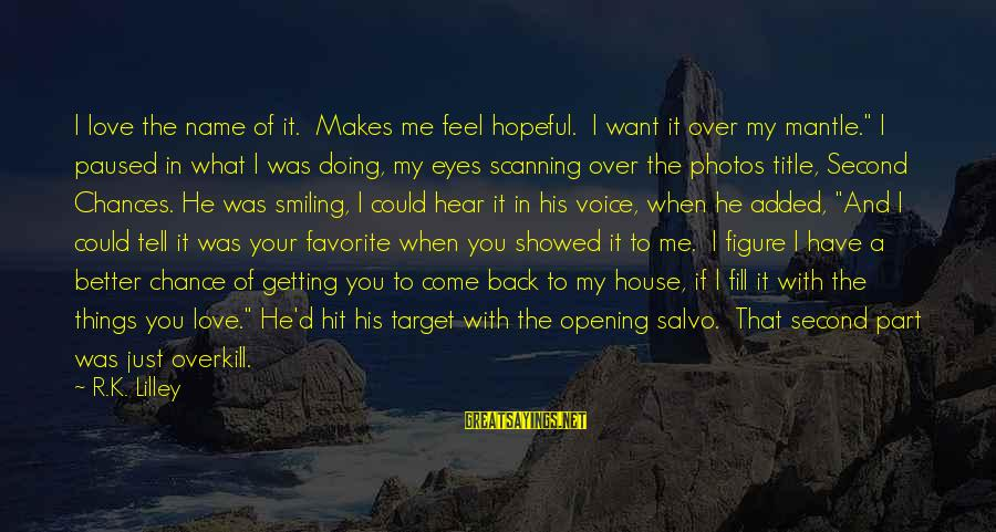 Love Photos Sayings By R.K. Lilley: I love the name of it. Makes me feel hopeful. I want it over my