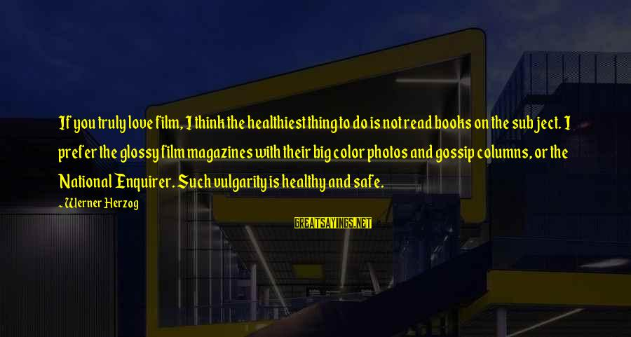 Love Photos Sayings By Werner Herzog: If you truly love film, I think the healthiest thing to do is not read
