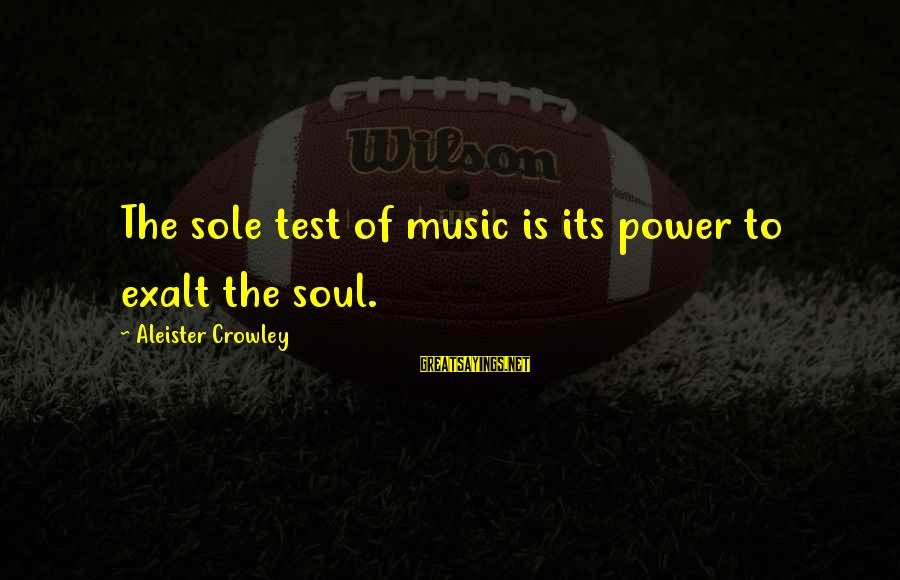 Love Pottery Sayings By Aleister Crowley: The sole test of music is its power to exalt the soul.