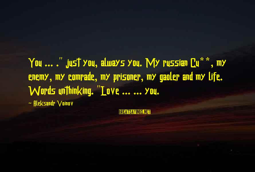 "Love Prisoner Sayings By Aleksandr Voinov: You ... ."" just you, always you. My russian Cu**, my enemy, my comrade, my"