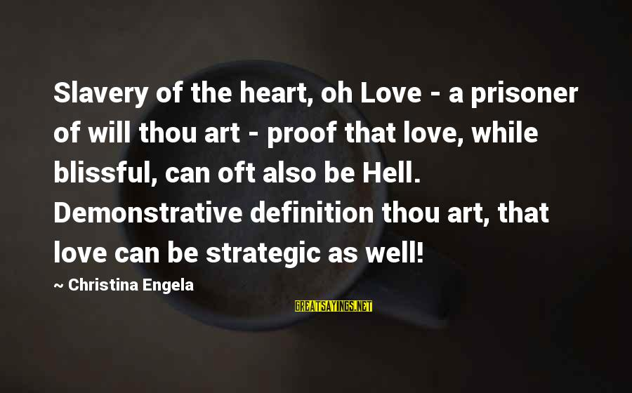 Love Prisoner Sayings By Christina Engela: Slavery of the heart, oh Love - a prisoner of will thou art - proof