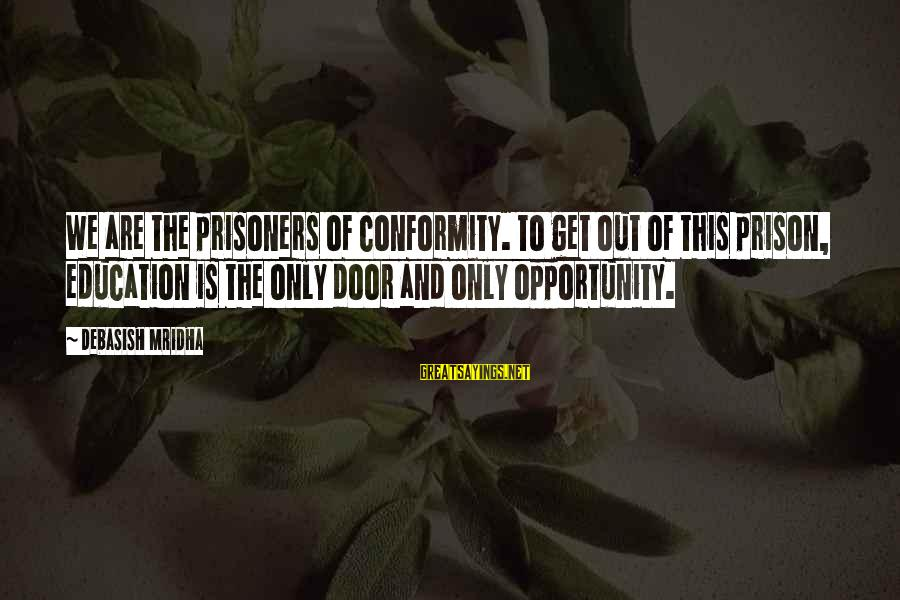 Love Prisoner Sayings By Debasish Mridha: We are the prisoners of conformity. To get out of this prison, education is the