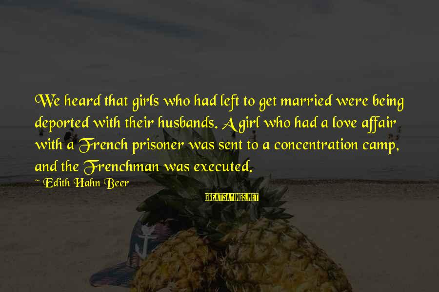 Love Prisoner Sayings By Edith Hahn Beer: We heard that girls who had left to get married were being deported with their