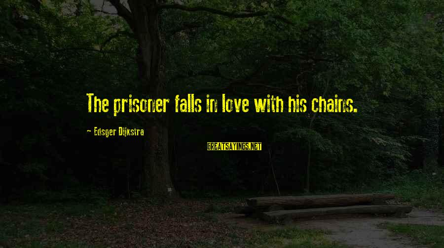 Love Prisoner Sayings By Edsger Dijkstra: The prisoner falls in love with his chains.
