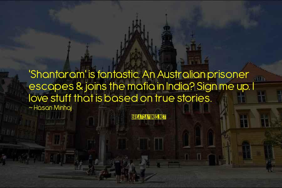 Love Prisoner Sayings By Hasan Minhaj: 'Shantaram' is fantastic. An Australian prisoner escapes & joins the mafia in India? Sign me