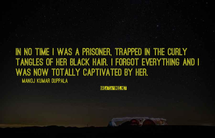 Love Prisoner Sayings By Manoj Kumar Duppala: In no time I was a prisoner, trapped in the curly tangles of her black