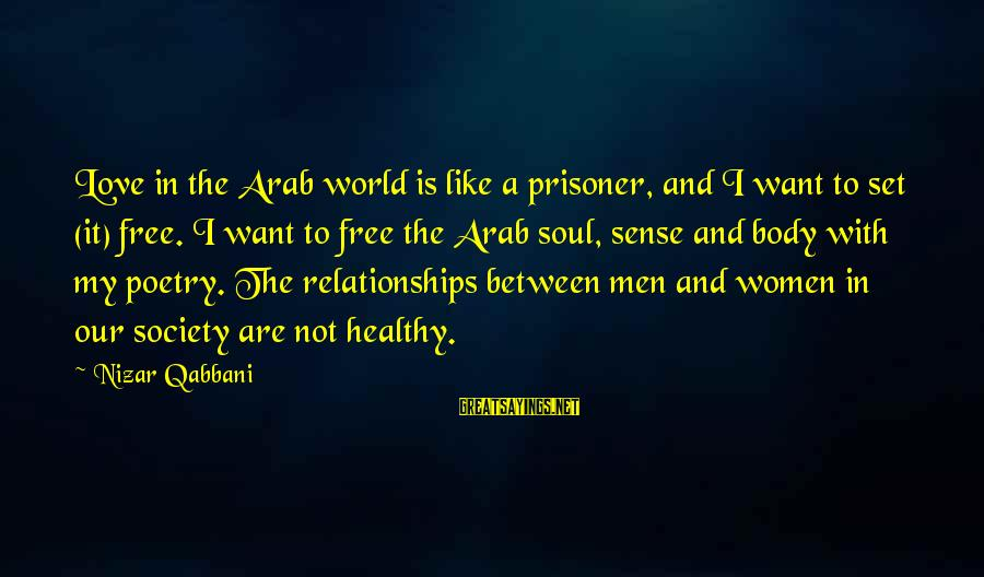 Love Prisoner Sayings By Nizar Qabbani: Love in the Arab world is like a prisoner, and I want to set (it)