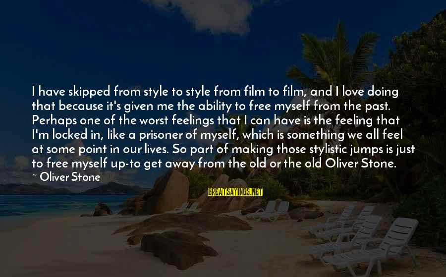 Love Prisoner Sayings By Oliver Stone: I have skipped from style to style from film to film, and I love doing