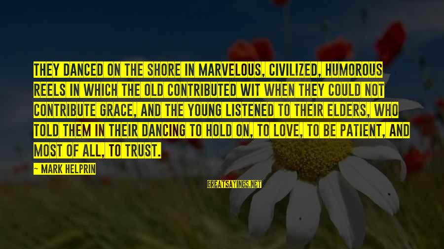 Love Reels Sayings By Mark Helprin: They danced on the shore in marvelous, civilized, humorous reels in which the old contributed