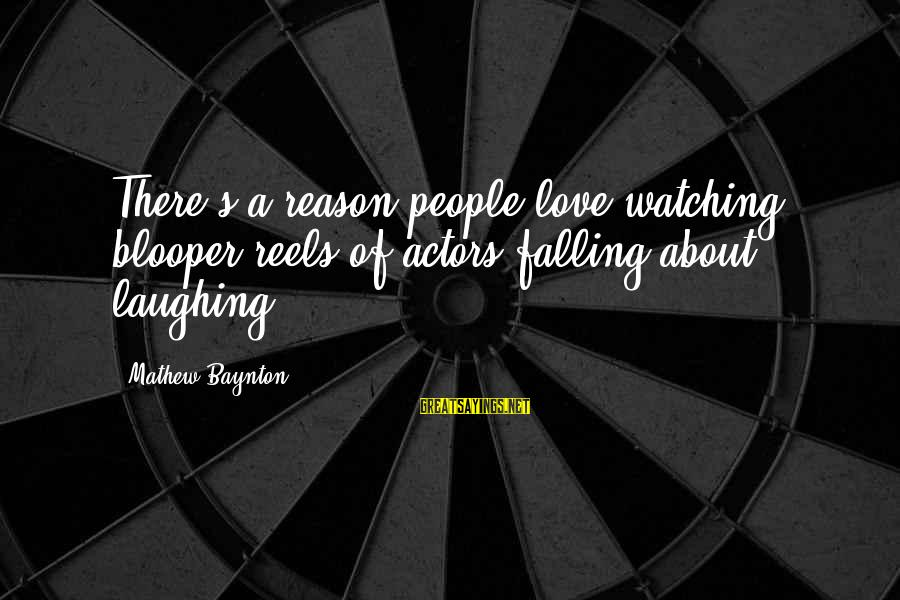 Love Reels Sayings By Mathew Baynton: There's a reason people love watching blooper reels of actors falling about laughing.