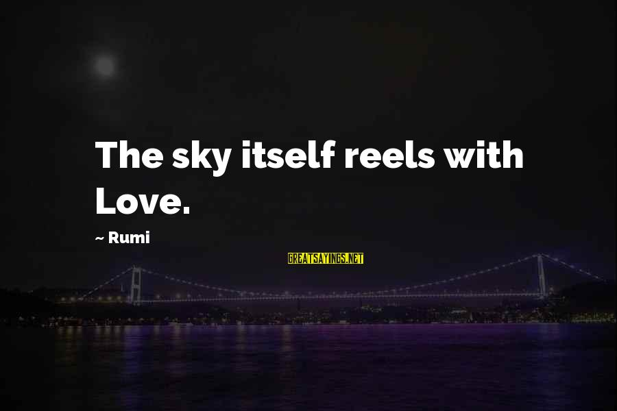 Love Reels Sayings By Rumi: The sky itself reels with Love.