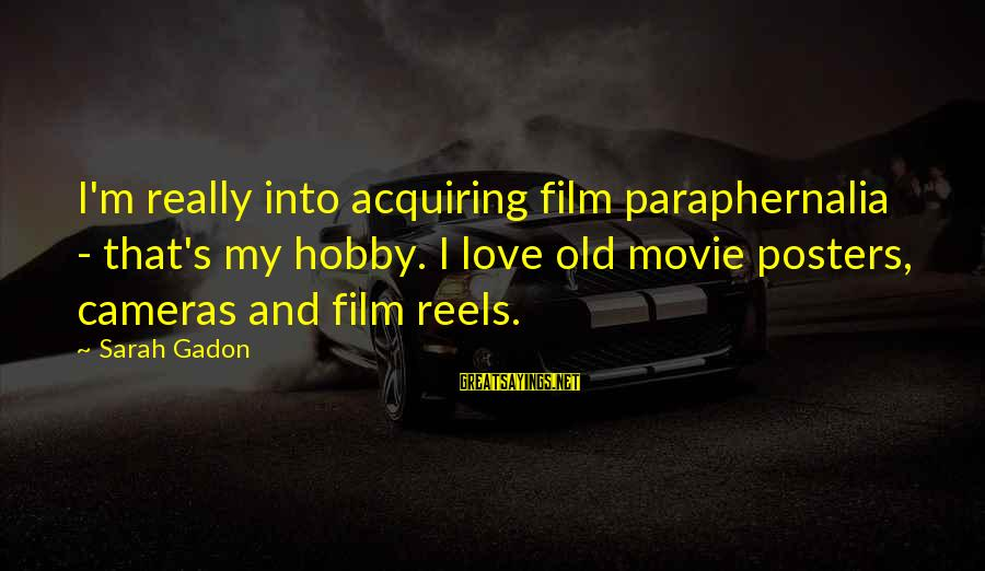 Love Reels Sayings By Sarah Gadon: I'm really into acquiring film paraphernalia - that's my hobby. I love old movie posters,