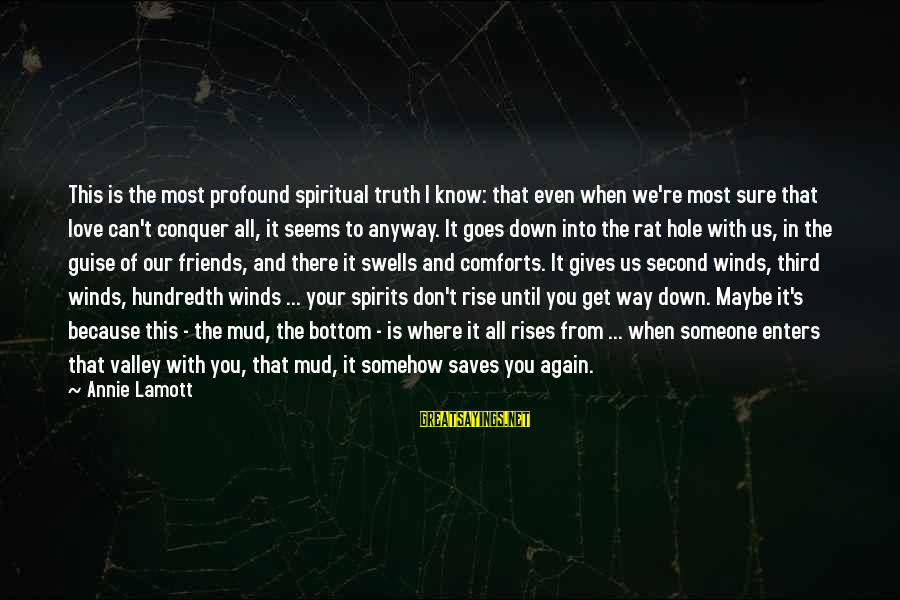 Love Saves Sayings By Annie Lamott: This is the most profound spiritual truth I know: that even when we're most sure