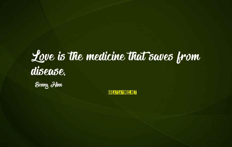 Love Saves Sayings By Benny Hinn: Love is the medicine that saves from disease.