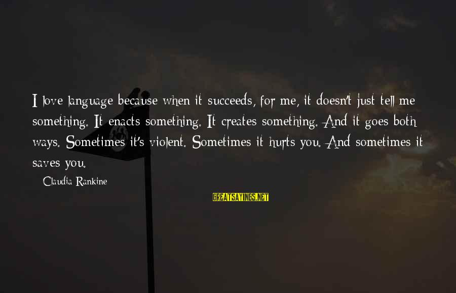 Love Saves Sayings By Claudia Rankine: I love language because when it succeeds, for me, it doesn't just tell me something.