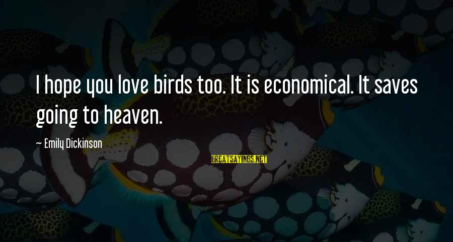 Love Saves Sayings By Emily Dickinson: I hope you love birds too. It is economical. It saves going to heaven.