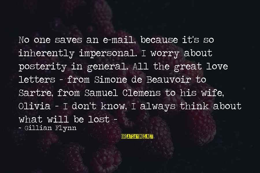 Love Saves Sayings By Gillian Flynn: No one saves an e-mail, because it's so inherently impersonal. I worry about posterity in