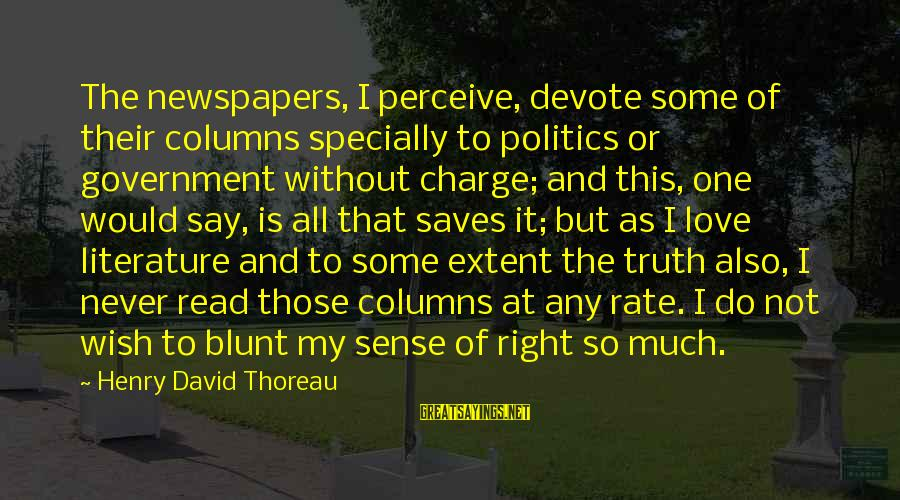 Love Saves Sayings By Henry David Thoreau: The newspapers, I perceive, devote some of their columns specially to politics or government without